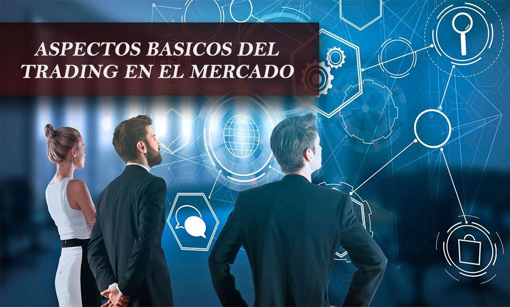 Aspectos basicos del trading en el mercado| Estafas Forex aspectos basicos del trading Aspectos basicos del trading en el mercado| Estafas Forex A